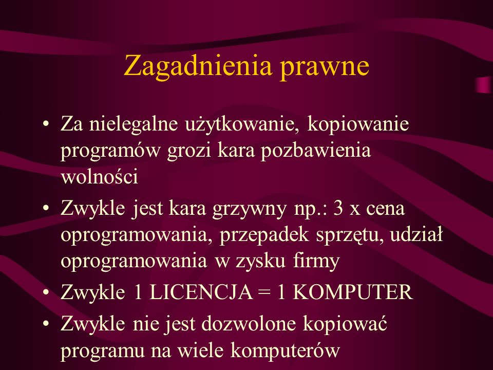 Zagadnienia prawne Za nielegalne użytkowanie, kopiowanie programów grozi kara pozbawienia wolności Zwykle jest kara grzywny np.: 3 x cena oprogramowan
