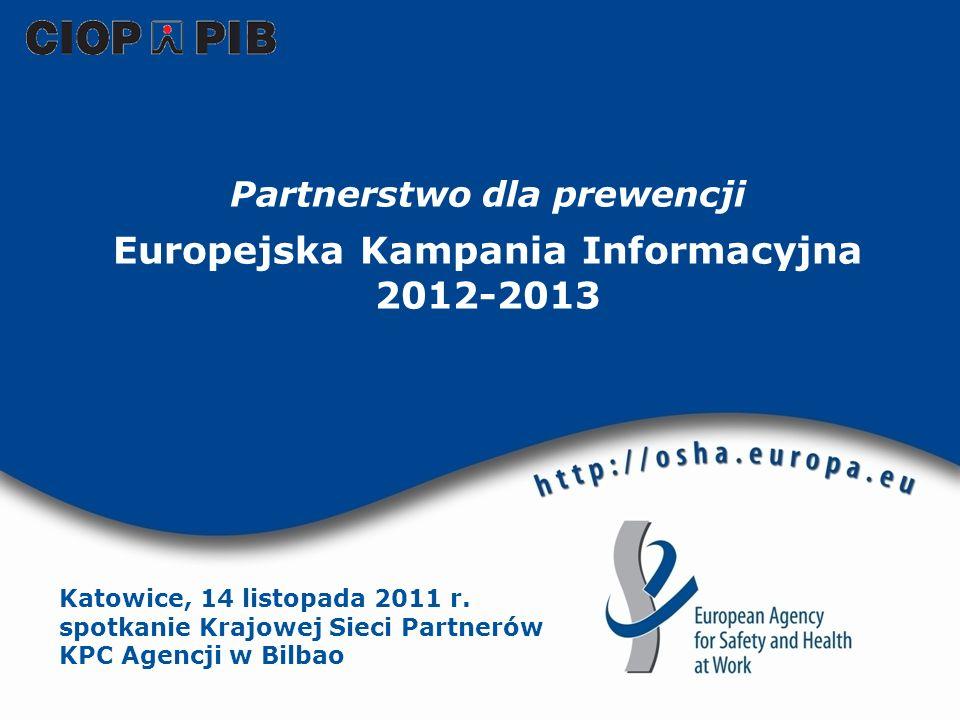 Partnerstwo dla prewencji Europejska Kampania Informacyjna 2012-2013 Katowice, 14 listopada 2011 r. spotkanie Krajowej Sieci Partnerów KPC Agencji w B