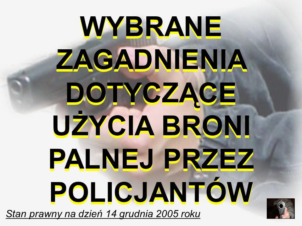 WYBRANE ZAGADNIENIA DOTYCZĄCE UŻYCIA BRONI PALNEJ PRZEZ POLICJANTÓW Stan prawny na dzień 14 grudnia 2005 roku WYBRANE ZAGADNIENIA DOTYCZĄCE UŻYCIA BRO