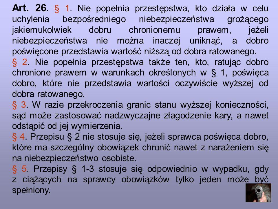 Art. 26. § 1. Nie popełnia przestępstwa, kto działa w celu uchylenia bezpośredniego niebezpieczeństwa grożącego jakiemukolwiek dobru chronionemu prawe