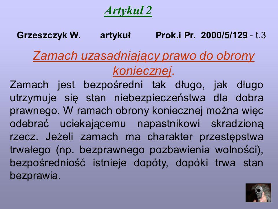 Artykuł 2 Grzeszczyk W.artykułProk.i Pr. 2000/5/129 - t.3 Zamach uzasadniający prawo do obrony koniecznej. Zamach jest bezpośredni tak długo, jak dług