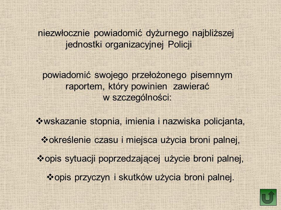 niezwłocznie powiadomić dyżurnego najbliższej jednostki organizacyjnej Policji powiadomić swojego przełożonego pisemnym raportem, który powinien zawie