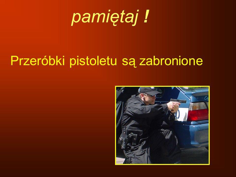 Przeróbki pistoletu są zabronione pamiętaj !