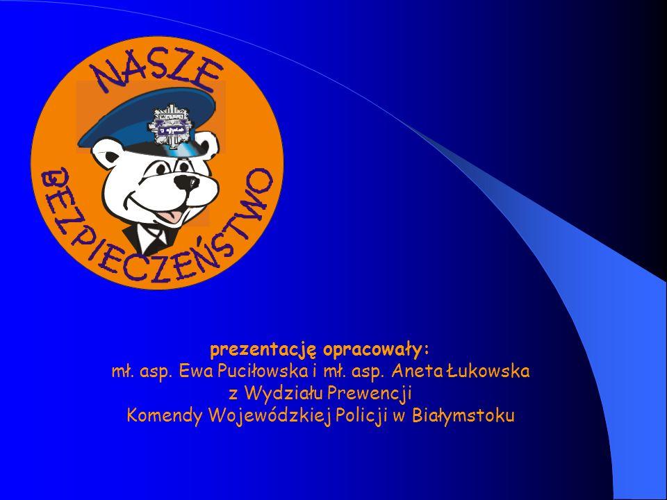 prezentację opracowały: mł. asp. Ewa Puciłowska i mł.