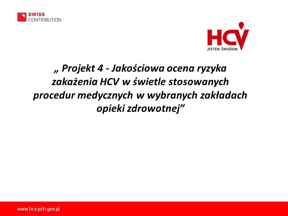 www.hcv.pzh.gov.pl Projekt 4 - Jakościowa ocena ryzyka zakażenia HCV w świetle stosowanych procedur medycznych w wybranych zakładach opieki zdrowotnej