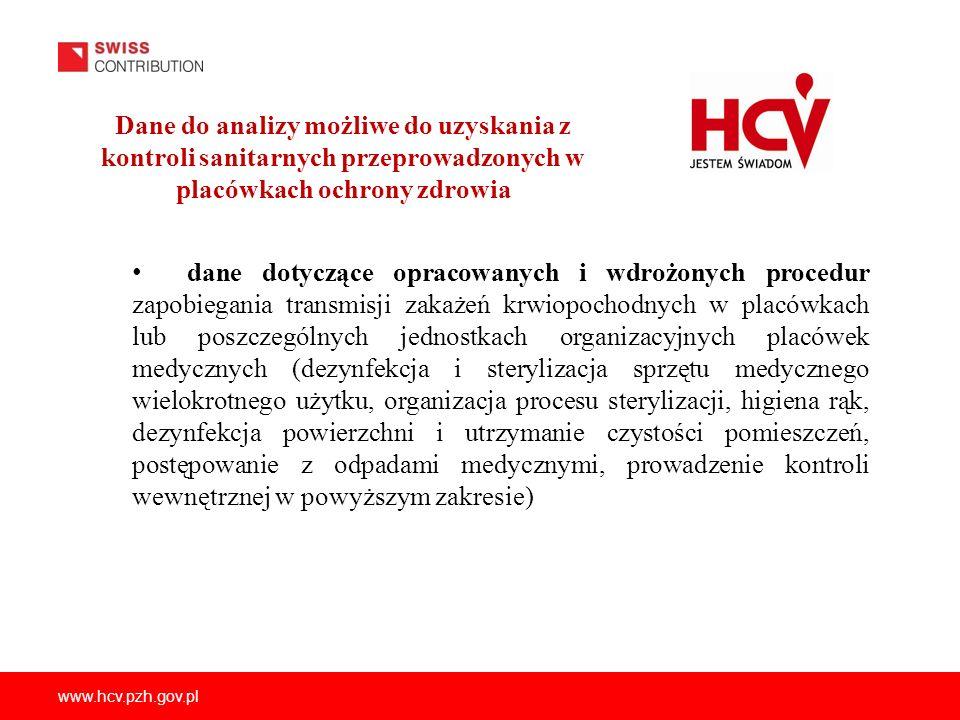 www.hcv.pzh.gov.pl Dane do analizy możliwe do uzyskania z kontroli sanitarnych przeprowadzonych w placówkach ochrony zdrowia dane dotyczące opracowany