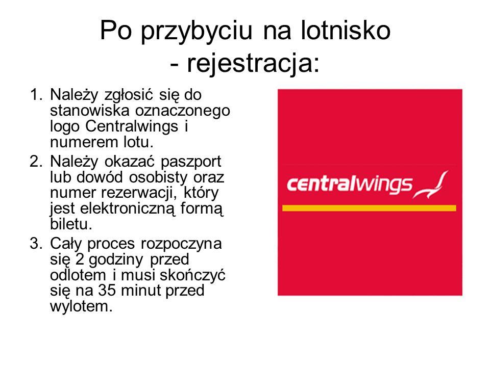 Po przybyciu na lotnisko - rejestracja: 1.Należy zgłosić się do stanowiska oznaczonego logo Centralwings i numerem lotu. 2.Należy okazać paszport lub