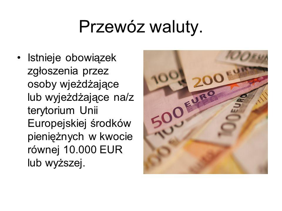 Przewóz waluty. Istnieje obowiązek zgłoszenia przez osoby wjeżdżające lub wyjeżdżające na/z terytorium Unii Europejskiej środków pieniężnych w kwocie