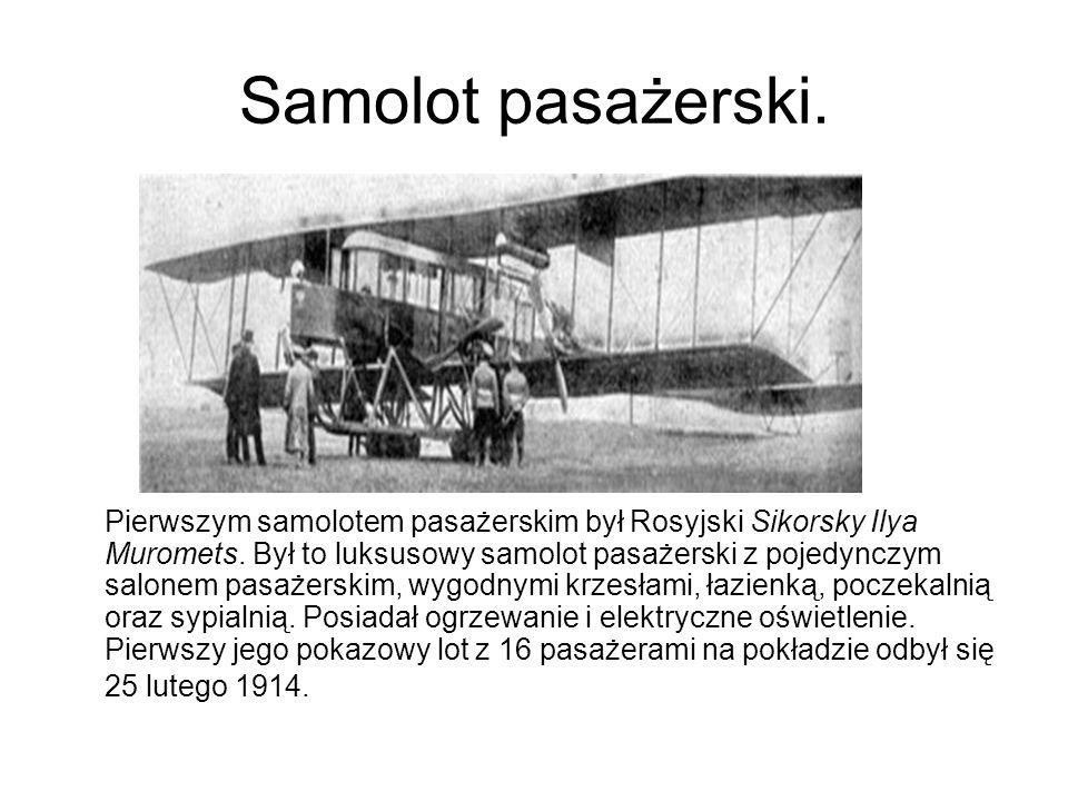 Samolot pasażerski. Pierwszym samolotem pasażerskim był Rosyjski Sikorsky Ilya Muromets. Był to luksusowy samolot pasażerski z pojedynczym salonem pas