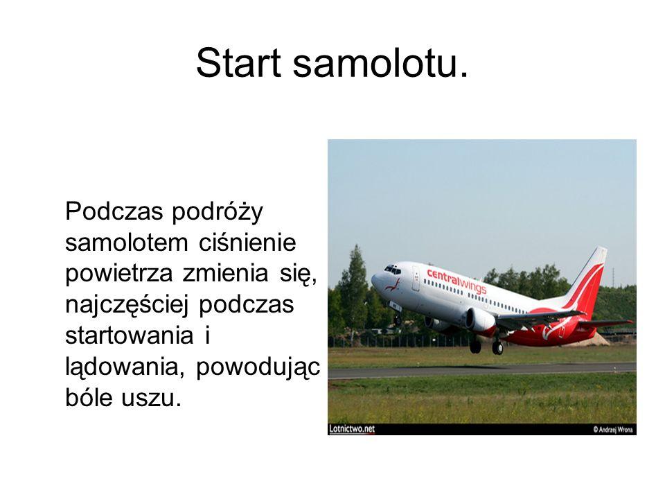 Start samolotu. Podczas podróży samolotem ciśnienie powietrza zmienia się, najczęściej podczas startowania i lądowania, powodując bóle uszu.