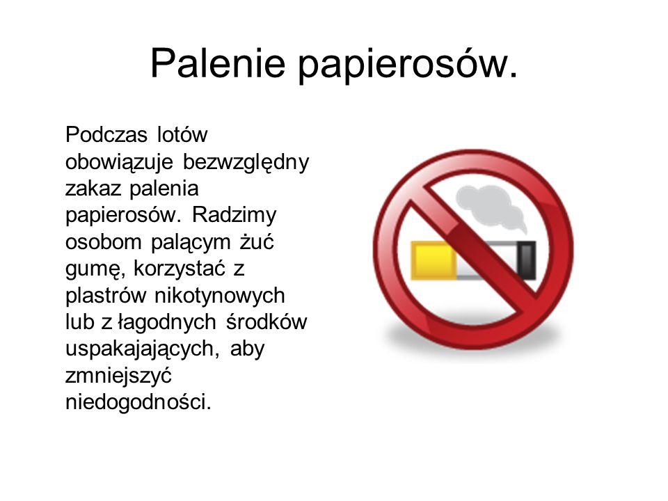 Palenie papierosów. Podczas lotów obowiązuje bezwzględny zakaz palenia papierosów. Radzimy osobom palącym żuć gumę, korzystać z plastrów nikotynowych