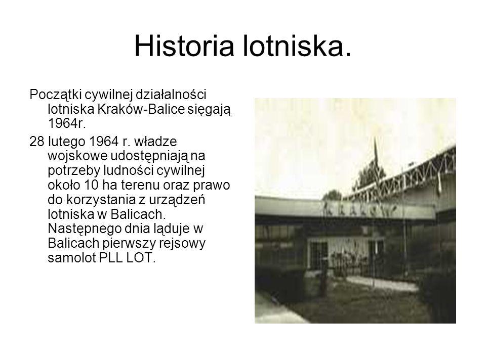 Historia lotniska. Początki cywilnej działalności lotniska Kraków-Balice sięgają 1964r. 28 lutego 1964 r. władze wojskowe udostępniają na potrzeby lud
