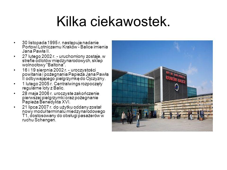 Kilka ciekawostek. 30 listopada 1995 r. następuje nadanie Portowi Lotniczemu Kraków - Balice imienia Jana Pawła II. 27 lutego 2002 r. - uruchomiony zo