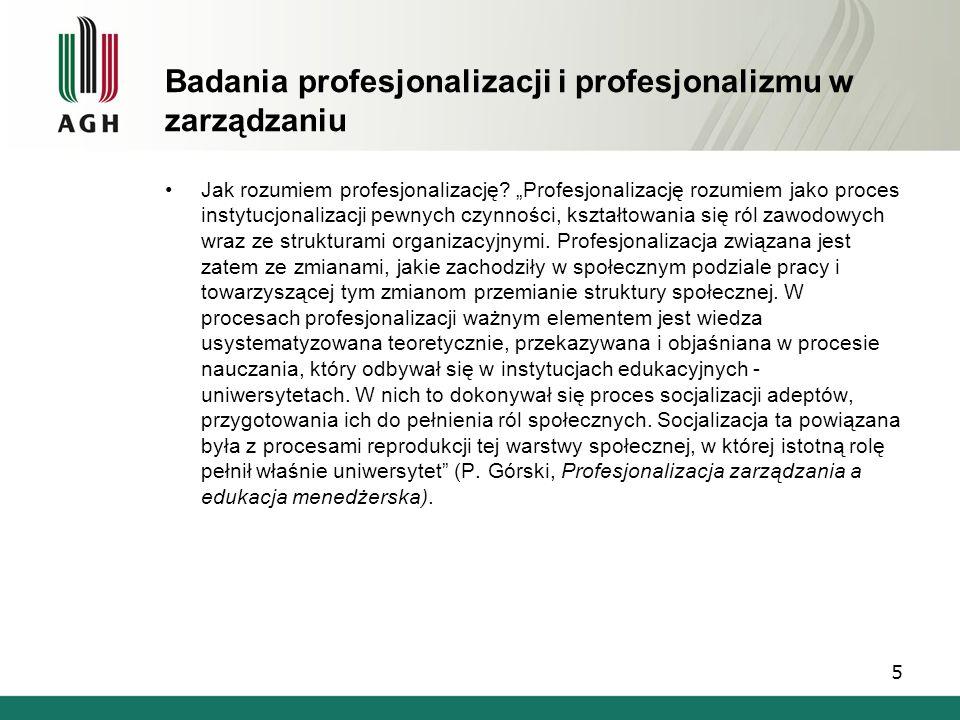 Badania profesjonalizacji i profesjonalizmu w zarządzaniu Jak rozumiem profesjonalizację? Profesjonalizację rozumiem jako proces instytucjonalizacji p