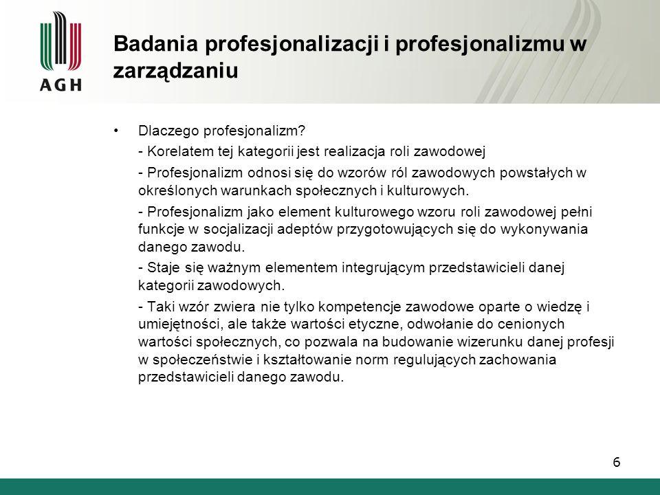 Badania profesjonalizacji i profesjonalizmu w zarządzaniu Dlaczego profesjonalizm? - Korelatem tej kategorii jest realizacja roli zawodowej - Profesjo