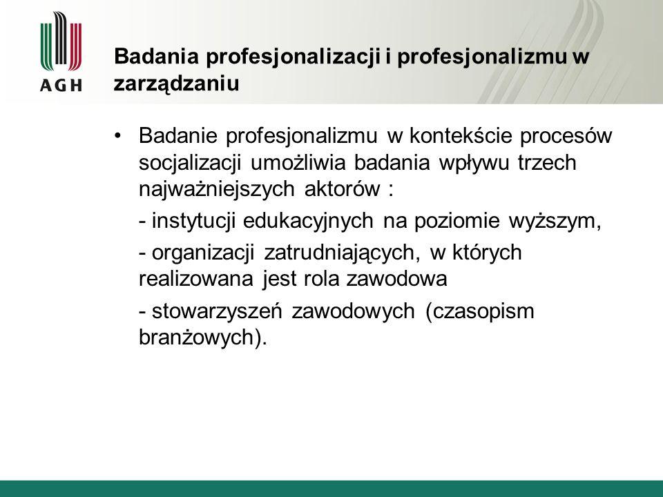 Badania profesjonalizacji i profesjonalizmu w zarządzaniu Badanie profesjonalizmu w kontekście procesów socjalizacji umożliwia badania wpływu trzech n