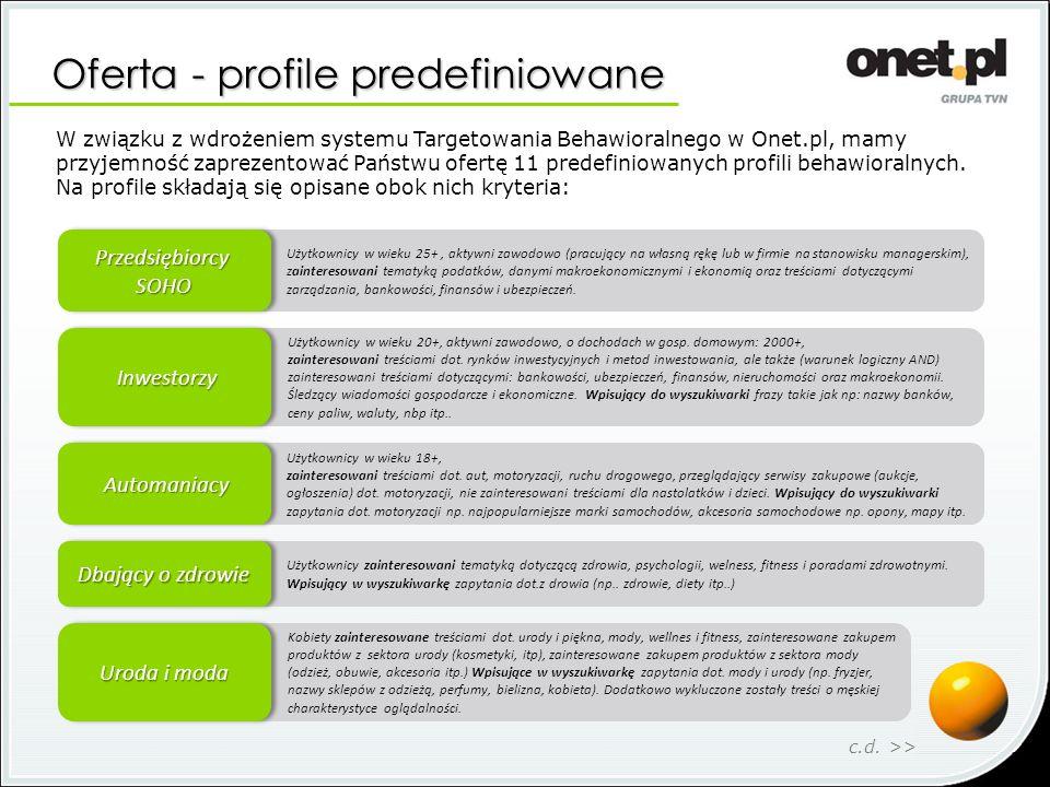 Oferta - profile predefiniowane W związku z wdrożeniem systemu Targetowania Behawioralnego w Onet.pl, mamy przyjemność zaprezentować Państwu ofertę 11