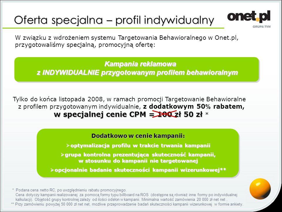 Oferta specjalna – profil indywidualny W związku z wdrożeniem systemu Targetowania Behawioralnego w Onet.pl, przygotowaliśmy specjalną, promocyjną ofe