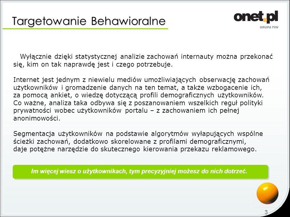 Targetowanie Behawioralne 3 Wyłącznie dzięki statystycznej analizie zachowań internauty można przekonać się, kim on tak naprawdę jest i czego potrzebu