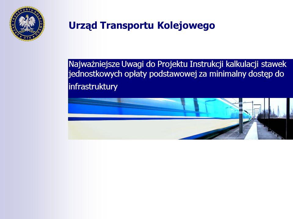Urząd Transportu Kolejowego Najważniejsze Uwagi do Projektu Instrukcji kalkulacji stawek jednostkowych opłaty podstawowej za minimalny dostęp do infra