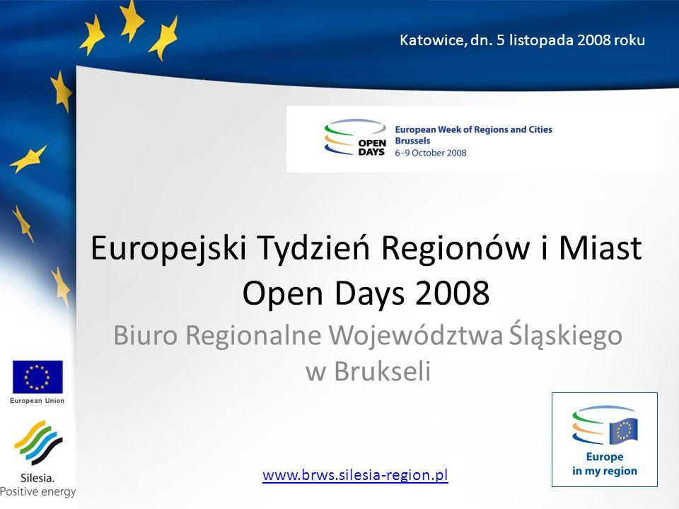 Europejski Tydzień Regionów i Miast Open Days 2008 Biuro Regionalne Województwa Śląskiego w Brukseli Katowice, dn.