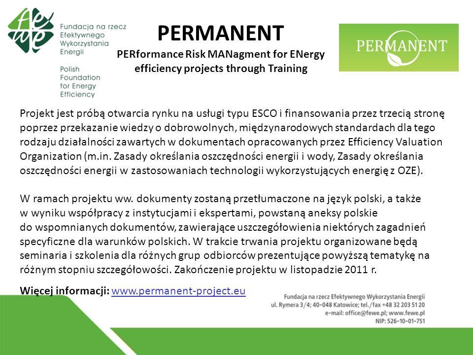 PERMANENT PERformance Risk MANagment for ENergy efficiency projects through Training Projekt jest próbą otwarcia rynku na usługi typu ESCO i finansowania przez trzecią stronę poprzez przekazanie wiedzy o dobrowolnych, międzynarodowych standardach dla tego rodzaju działalności zawartych w dokumentach opracowanych przez Efficiency Valuation Organization (m.in.