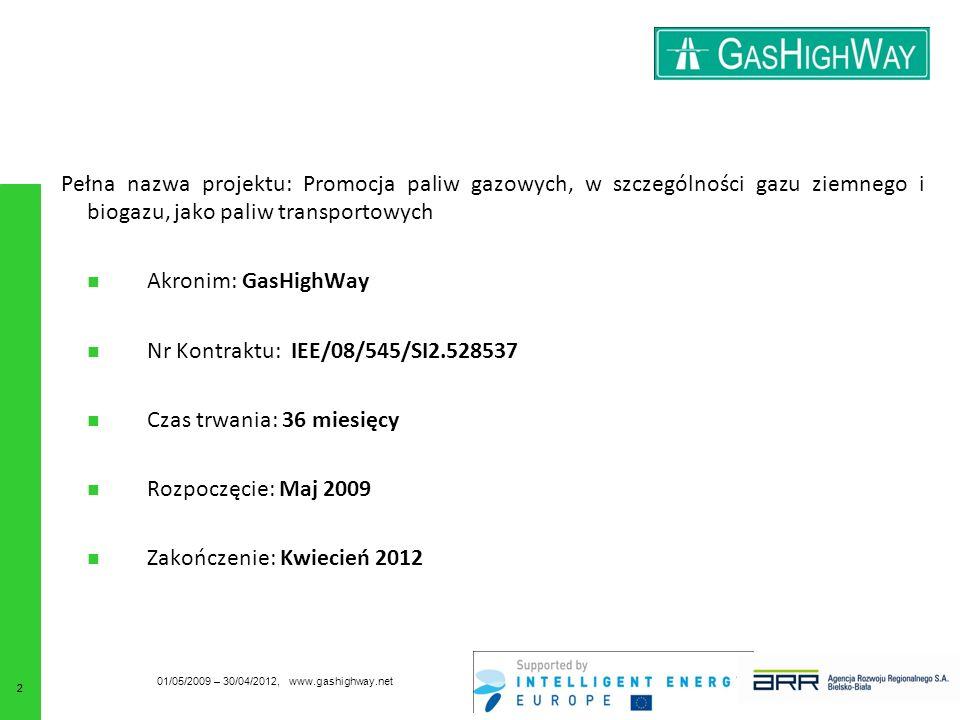 Pełna nazwa projektu: Promocja paliw gazowych, w szczególności gazu ziemnego i biogazu, jako paliw transportowych Akronim: GasHighWay Nr Kontraktu: IEE/08/545/SI2.528537 Czas trwania: 36 miesięcy Rozpoczęcie: Maj 2009 Zakończenie: Kwiecień 2012 01/05/2009 – 30/04/2012, www.gashighway.net 22