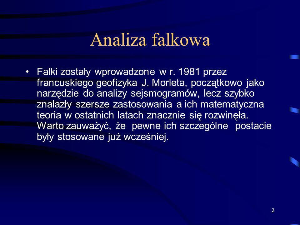 2 Analiza falkowa Falki zostały wprowadzone w r. 1981 przez francuskiego geofizyka J. Morleta, początkowo jako narzędzie do analizy sejsmogramów, lecz