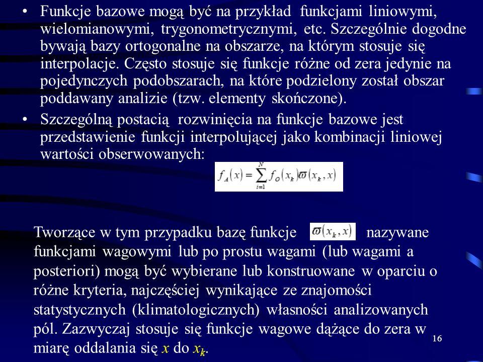 16 Funkcje bazowe mogą być na przykład funkcjami liniowymi, wielomianowymi, trygonometrycznymi, etc.