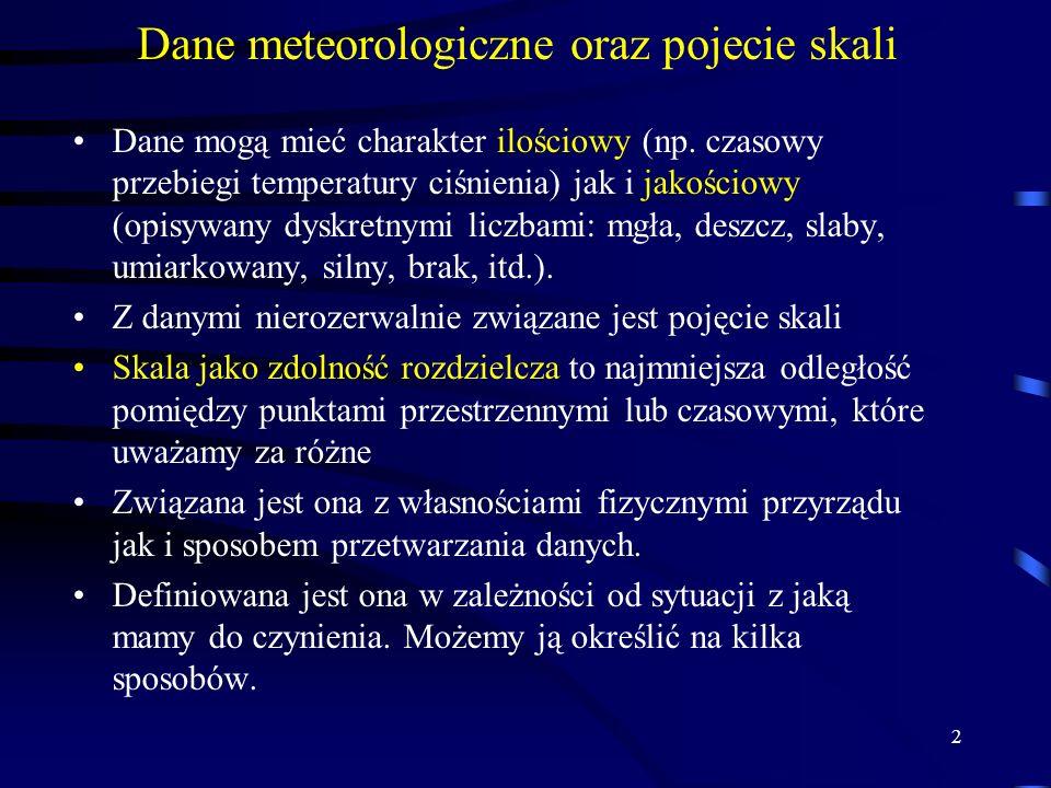 2 Dane meteorologiczne oraz pojecie skali Dane mogą mieć charakter ilościowy (np.
