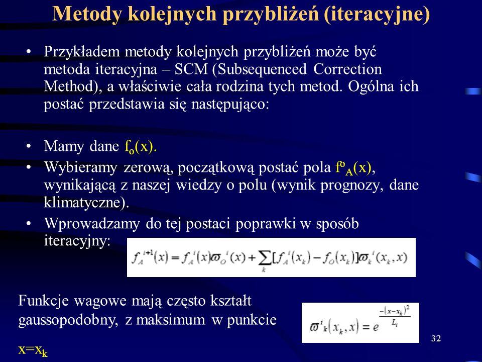 32 Metody kolejnych przybliżeń (iteracyjne) Przykładem metody kolejnych przybliżeń może być metoda iteracyjna – SCM (Subsequenced Correction Method), a właściwie cała rodzina tych metod.