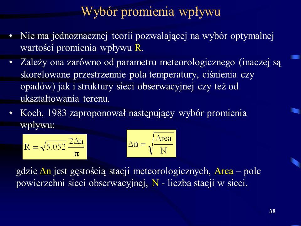38 Wybór promienia wpływu Nie ma jednoznacznej teorii pozwalającej na wybór optymalnej wartości promienia wpływu R.