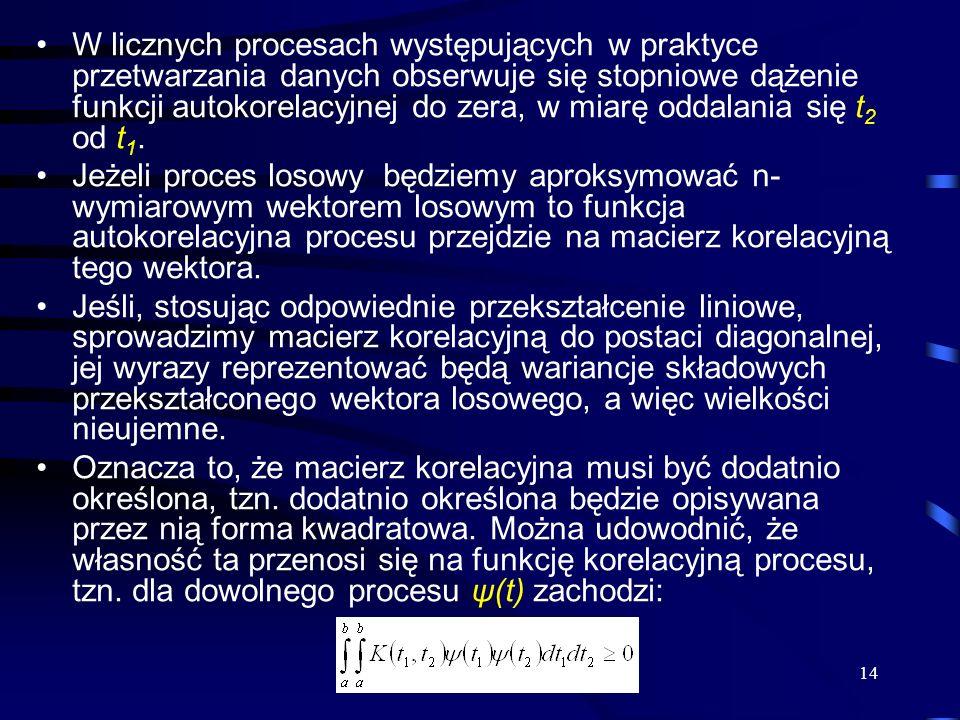 14 W licznych procesach występujących w praktyce przetwarzania danych obserwuje się stopniowe dążenie funkcji autokorelacyjnej do zera, w miarę oddala