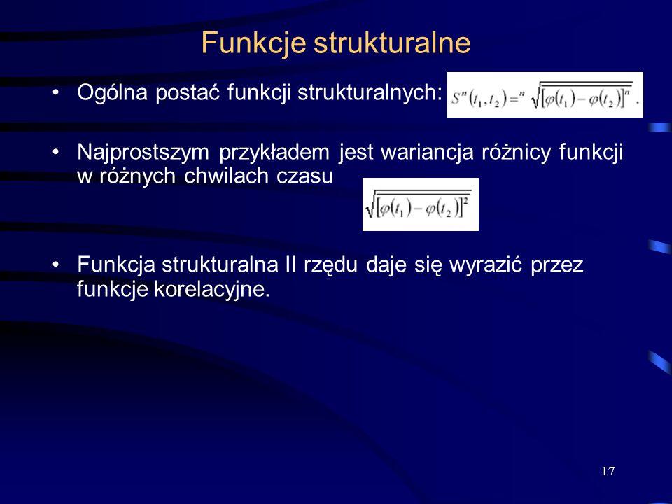 17 Funkcje strukturalne Ogólna postać funkcji strukturalnych: Najprostszym przykładem jest wariancja różnicy funkcji w różnych chwilach czasu Funkcja