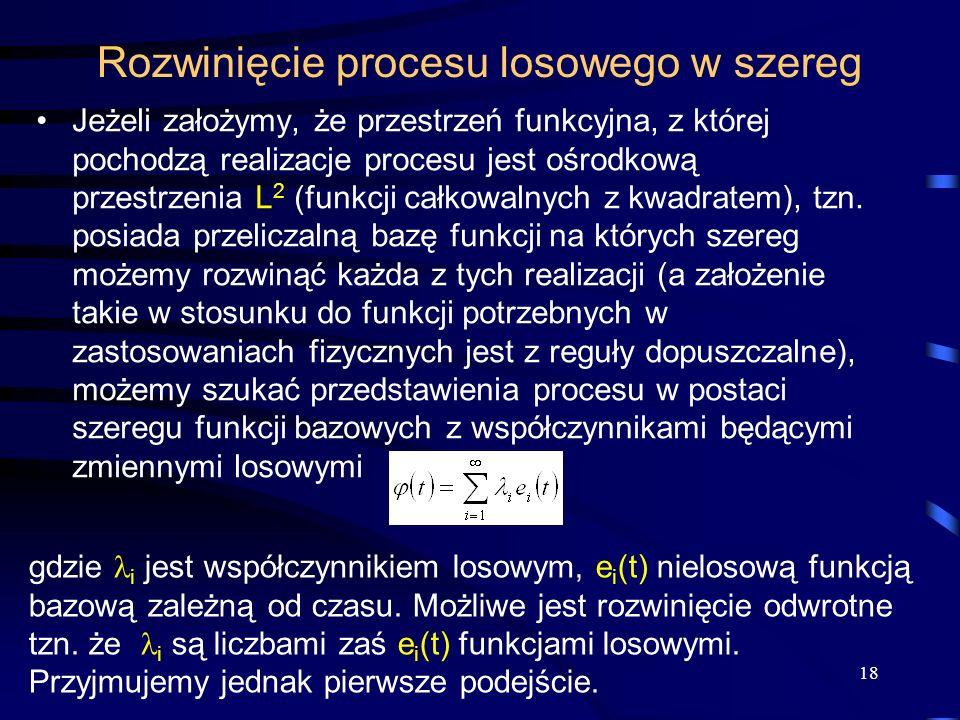 18 Jeżeli założymy, że przestrzeń funkcyjna, z której pochodzą realizacje procesu jest ośrodkową przestrzenia L 2 (funkcji całkowalnych z kwadratem),