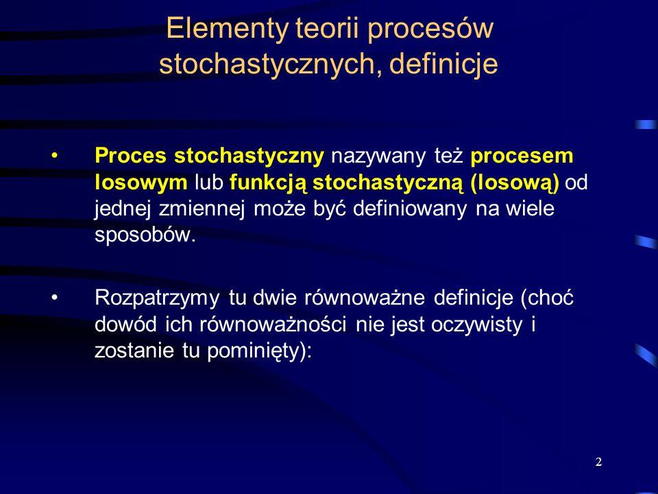 2 Elementy teorii procesów stochastycznych, definicje Proces stochastyczny nazywany też procesem losowym lub funkcją stochastyczną (losową) od jednej