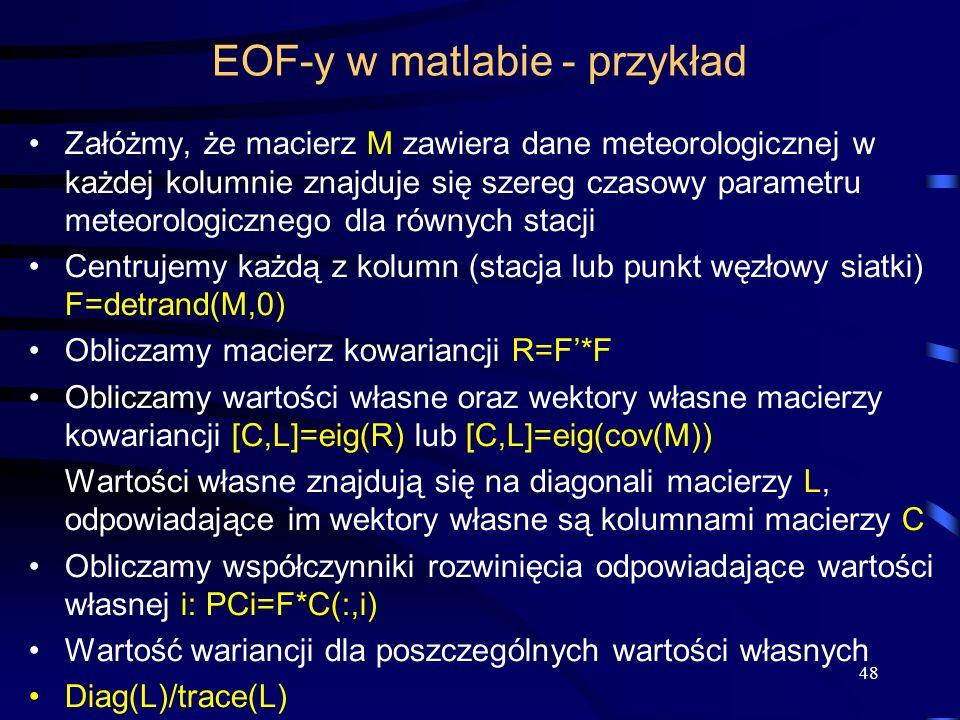 48 EOF-y w matlabie - przykład Załóżmy, że macierz M zawiera dane meteorologicznej w każdej kolumnie znajduje się szereg czasowy parametru meteorologi