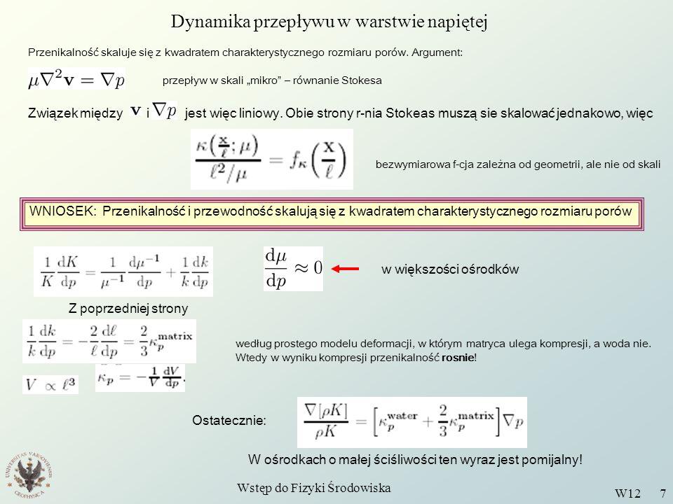 Wstęp do Fizyki Środowiska W12 7 WNIOSEK: Przenikalność i przewodność skalują się z kwadratem charakterystycznego rozmiaru porów Przenikalność skaluje