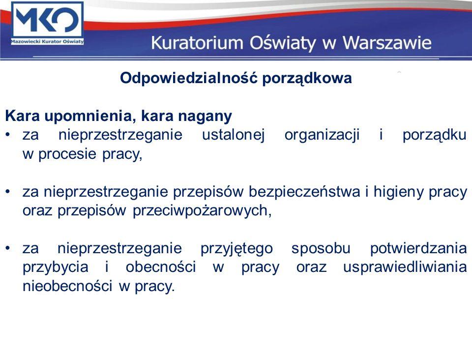 Odpowiedzialność porządkowa Kara upomnienia, kara nagany za nieprzestrzeganie ustalonej organizacji i porządku w procesie pracy, za nieprzestrzeganie