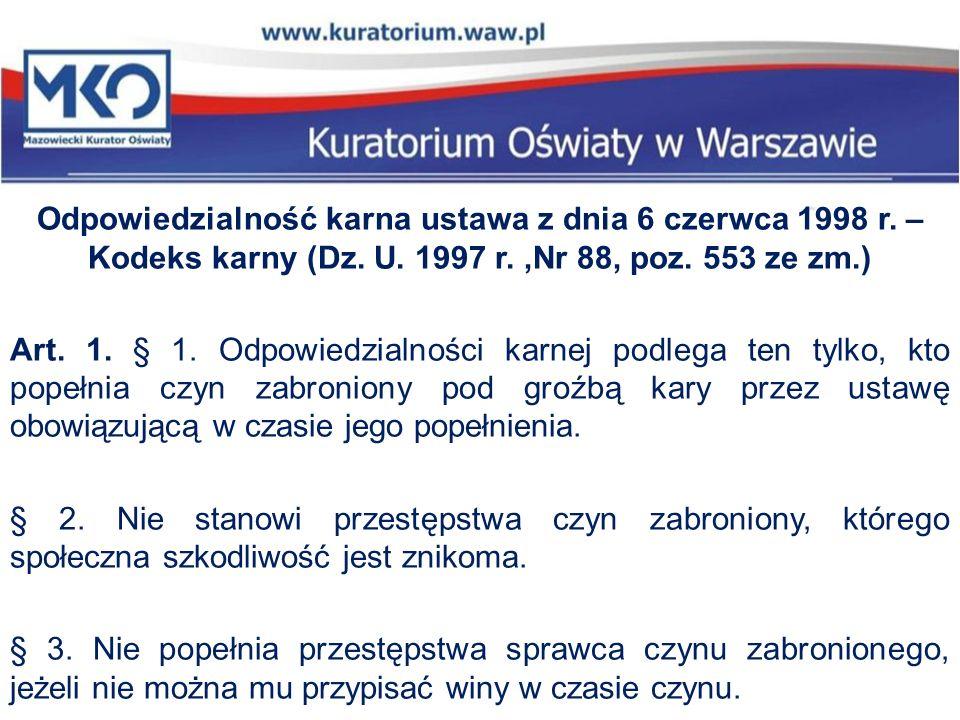 Odpowiedzialność karna ustawa z dnia 6 czerwca 1998 r. – Kodeks karny (Dz. U. 1997 r.,Nr 88, poz. 553 ze zm.) Art. 1. § 1. Odpowiedzialności karnej po
