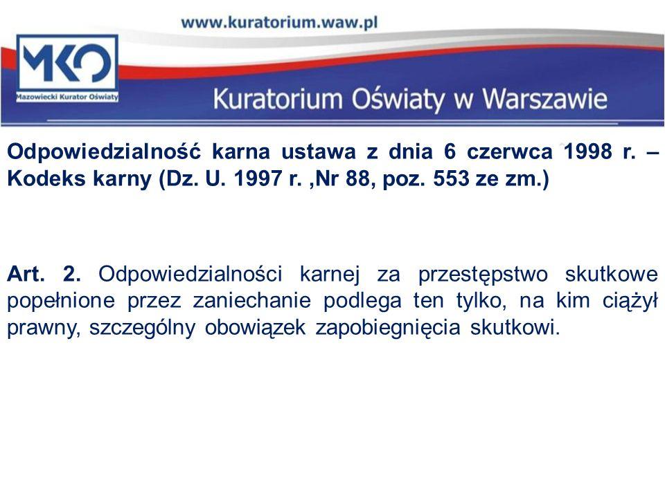 Odpowiedzialność karna ustawa z dnia 6 czerwca 1998 r. – Kodeks karny (Dz. U. 1997 r.,Nr 88, poz. 553 ze zm.) Art. 2. Odpowiedzialności karnej za prze