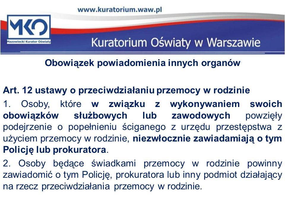 Obowiązek powiadomienia innych organów Art. 12 ustawy o przeciwdziałaniu przemocy w rodzinie 1. Osoby, które w związku z wykonywaniem swoich obowiązkó