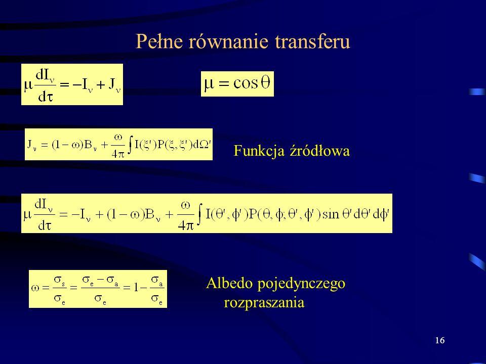 16 Pełne równanie transferu Funkcja źródłowa Albedo pojedynczego rozpraszania
