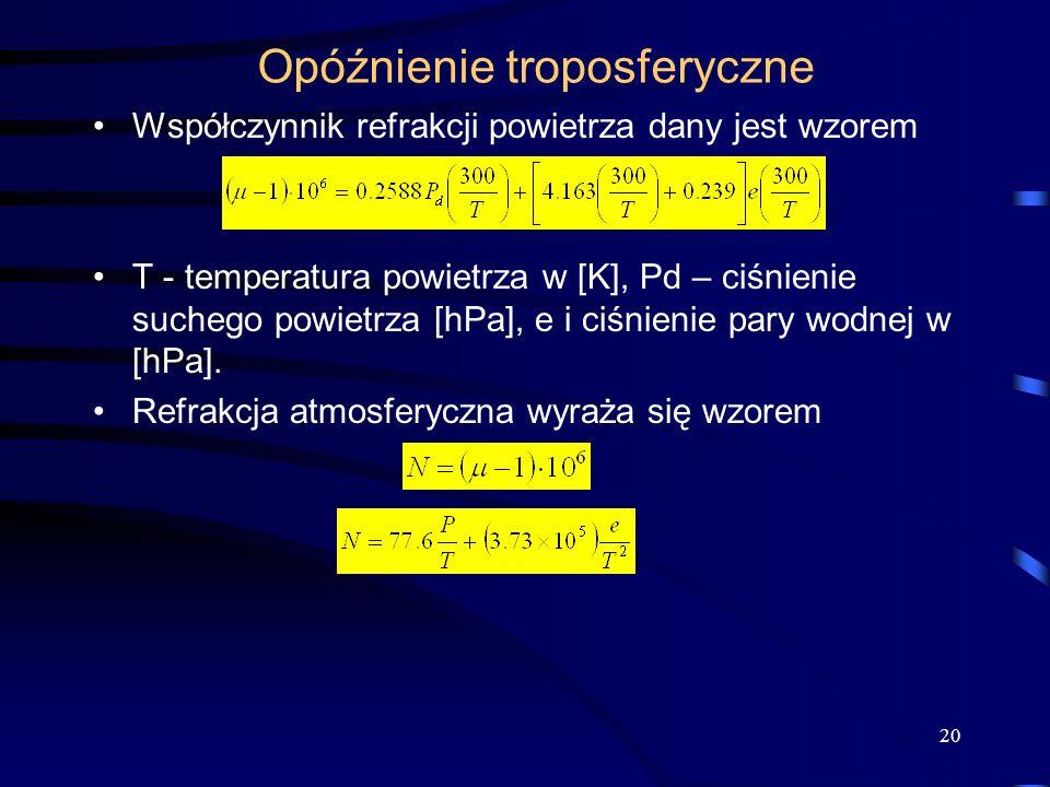 Opóźnienie troposferyczne Współczynnik refrakcji powietrza dany jest wzorem T - temperatura powietrza w [K], Pd – ciśnienie suchego powietrza [hPa], e