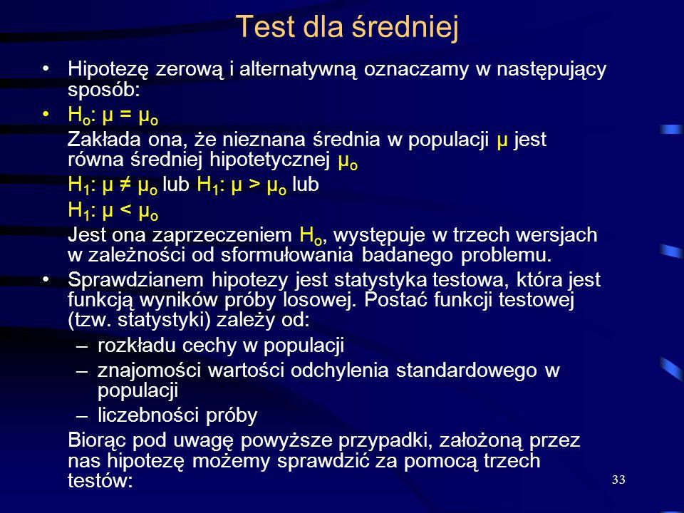 33 Test dla średniej Hipotezę zerową i alternatywną oznaczamy w następujący sposób: H o : μ = μ o Zakłada ona, że nieznana średnia w populacji μ jest