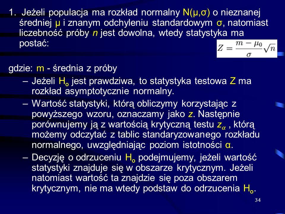 34 1. Jeżeli populacja ma rozkład normalny N(μ,σ) o nieznanej średniej μ i znanym odchyleniu standardowym σ, natomiast liczebność próby n jest dowolna
