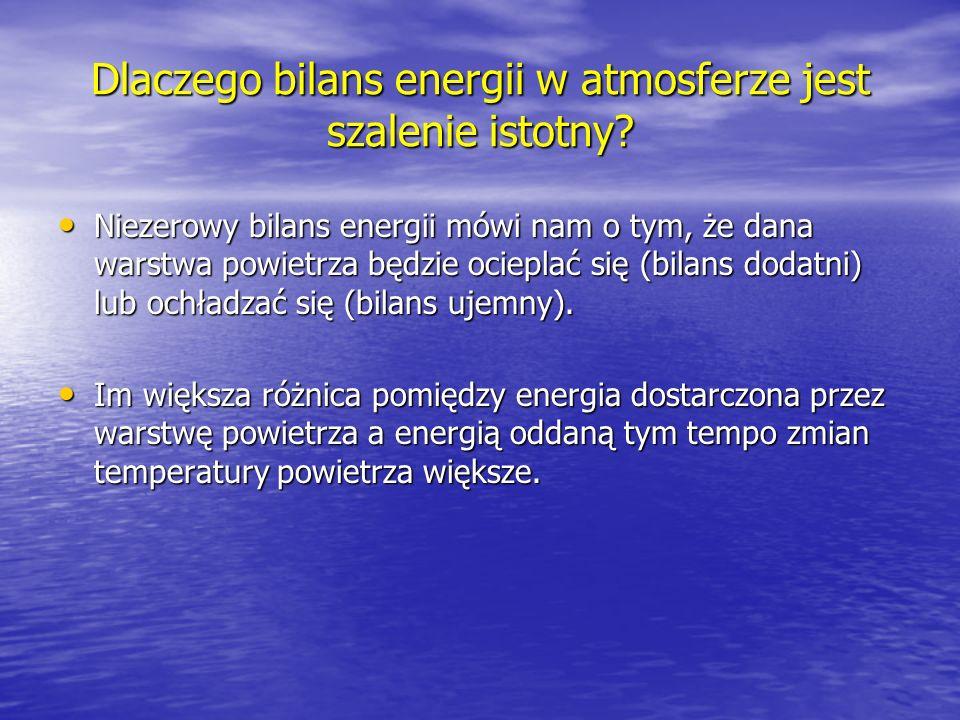 Dlaczego bilans energii w atmosferze jest szalenie istotny? Niezerowy bilans energii mówi nam o tym, że dana warstwa powietrza będzie ocieplać się (bi