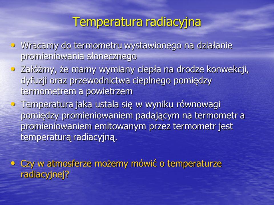 Wracając do temperatury w egzosferze Ze względu na niskie ciśnienie wymiana energii pomiędzy termometrem a powietrzem może być w pierwszym przybliżeniu zaniedbywana.