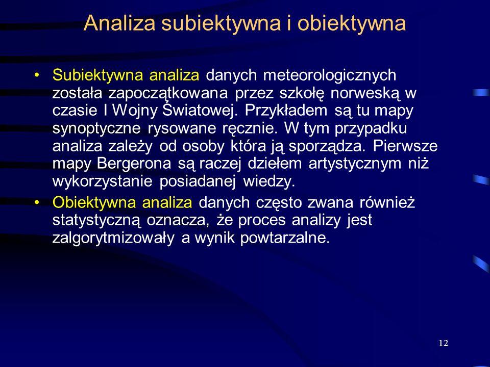 12 Analiza subiektywna i obiektywna Subiektywna analiza danych meteorologicznych została zapoczątkowana przez szkołę norweską w czasie I Wojny Światowej.