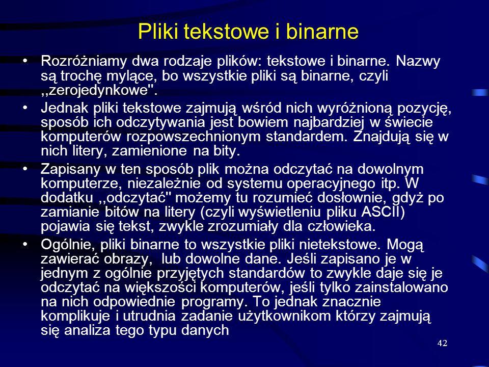 42 Pliki tekstowe i binarne Rozróżniamy dwa rodzaje plików: tekstowe i binarne.